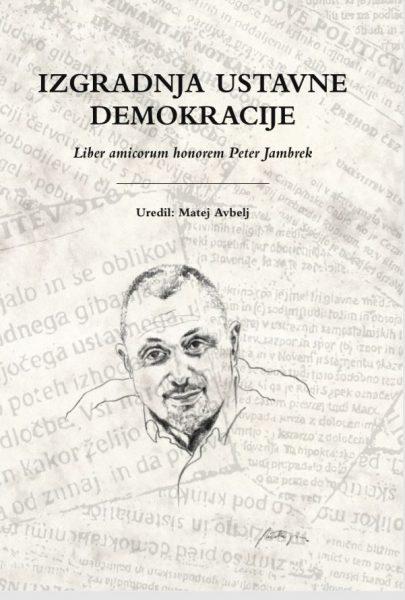 Izgradnja ustavne demokracije: liber amicorum Peter Jambrek